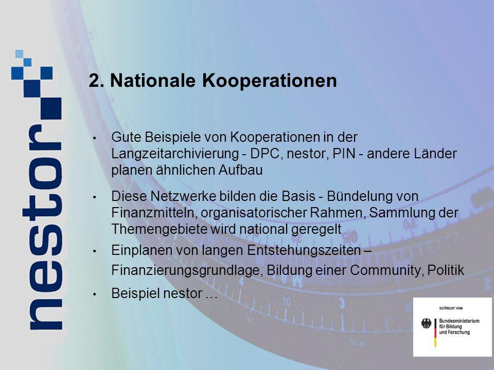 2. Nationale Kooperationen Gute Beispiele von Kooperationen in der Langzeitarchivierung - DPC, nestor, PIN - andere Länder planen ähnlichen Aufbau Die