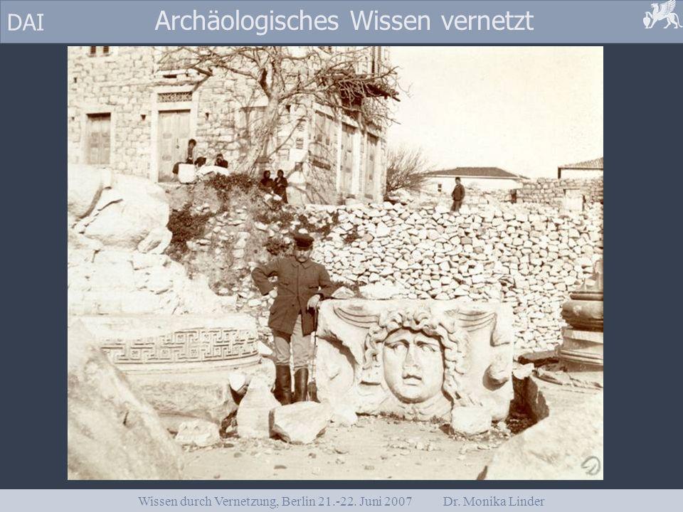 DAI Archäologisches Wissen vernetzt Wissen durch Vernetzung, Berlin 21.-22. Juni 2007 Dr. Monika Linder
