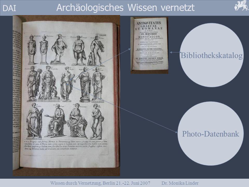 DAI Archäologisches Wissen vernetzt Wissen durch Vernetzung, Berlin 21.-22. Juni 2007 Dr. Monika Linder Photo-Datenbank Bibliothekskatalog