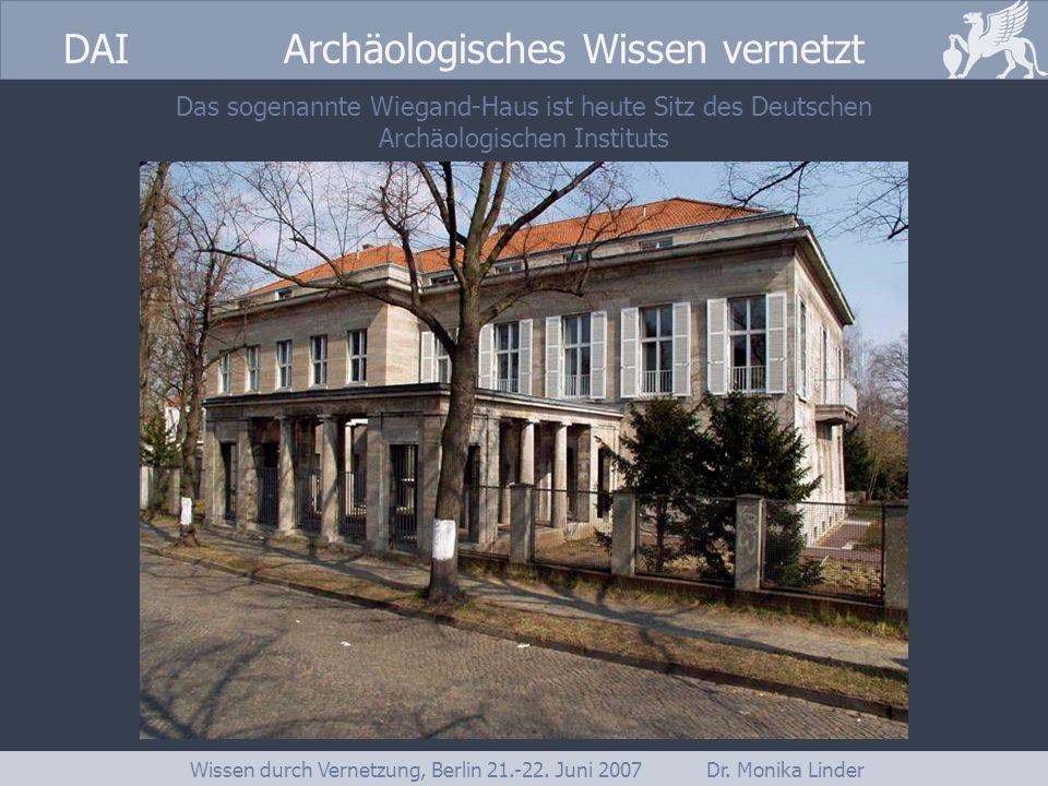 DAI www.dainst.org DAI Archäologisches Wissen vernetzt Wissen durch Vernetzung, Berlin 21.-22. Juni 2007 Dr. Monika Linder Das sogenannte Wiegand-Haus