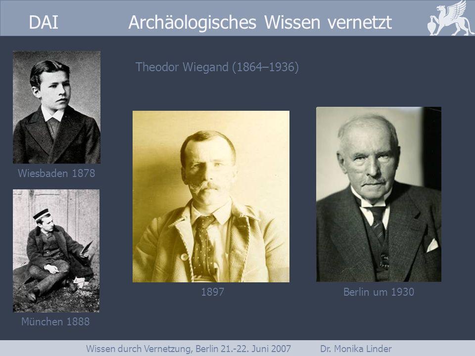 DAI www.dainst.org DAI Archäologisches Wissen vernetzt Wissen durch Vernetzung, Berlin 21.-22. Juni 2007 Dr. Monika Linder Theodor Wiegand (1864–1936)