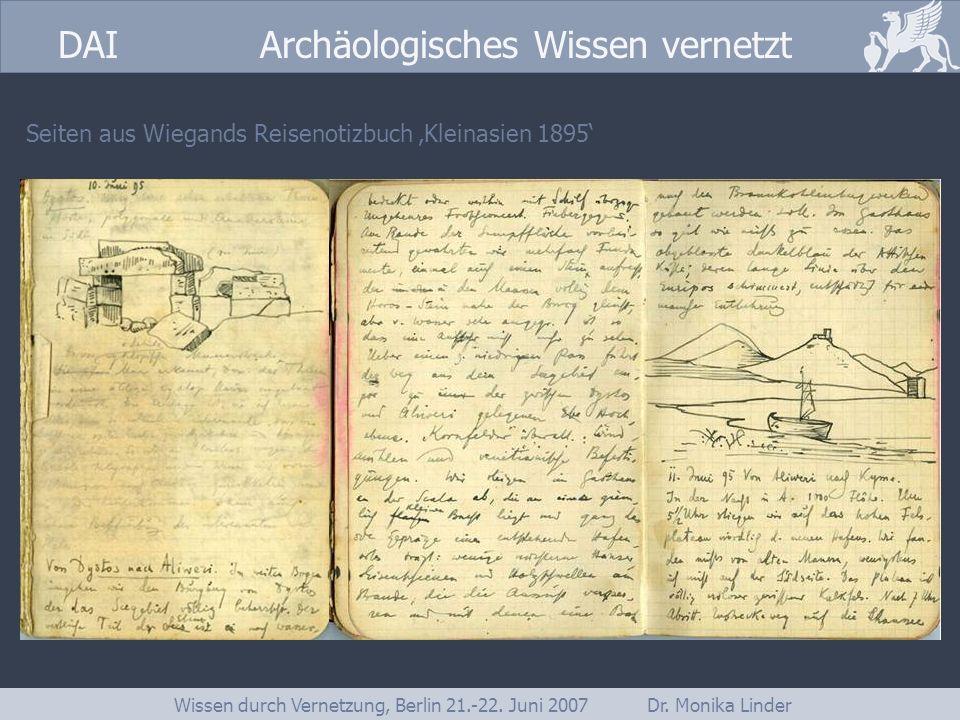 DAI www.dainst.org DAI Archäologisches Wissen vernetzt Wissen durch Vernetzung, Berlin 21.-22. Juni 2007 Dr. Monika Linder Seiten aus Wiegands Reiseno