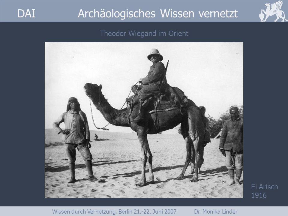 DAI www.dainst.org DAI Archäologisches Wissen vernetzt Wissen durch Vernetzung, Berlin 21.-22. Juni 2007 Dr. Monika Linder Theodor Wiegand im Orient E