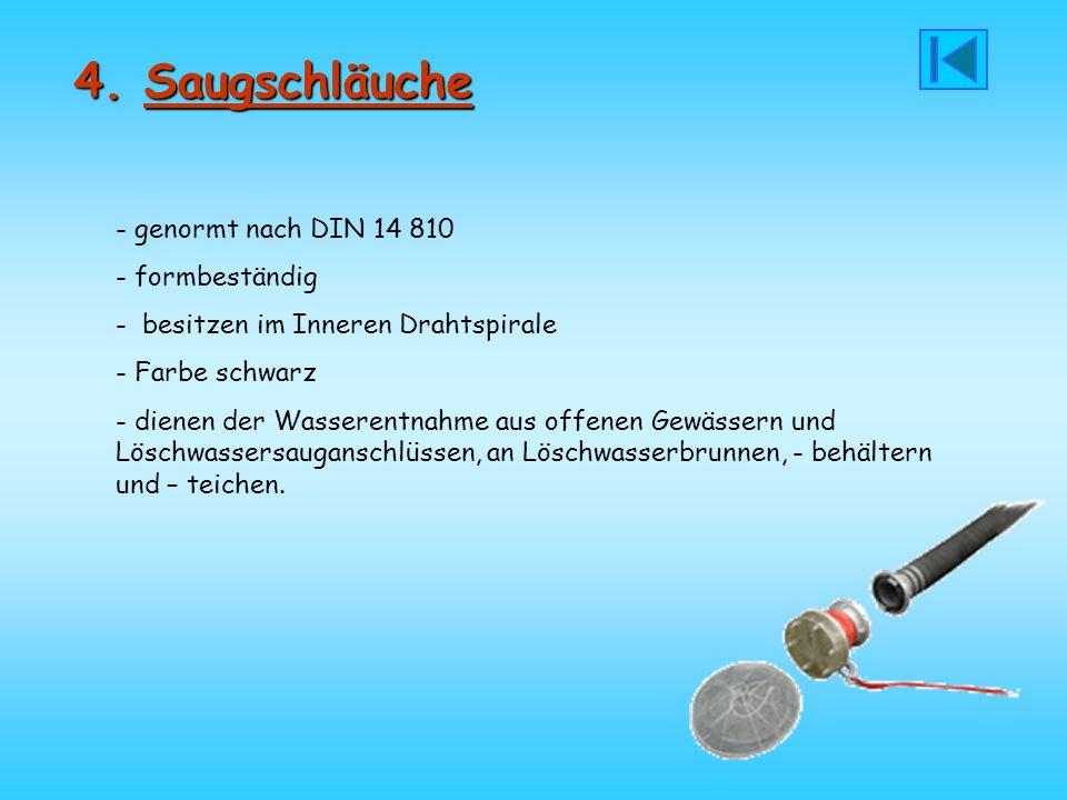 4. Saugschläuche - genormt nach DIN 14 810 - formbeständig - besitzen im Inneren Drahtspirale - Farbe schwarz - dienen der Wasserentnahme aus offenen