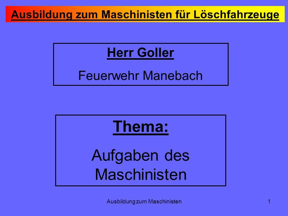 Ausbildung zum Maschinisten1 Ausbildung zum Maschinisten für Löschfahrzeuge Herr Goller Feuerwehr Manebach Thema: Aufgaben des Maschinisten