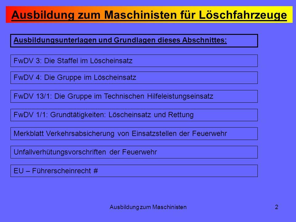 Ausbildung zum Maschinisten2 Ausbildung zum Maschinisten für Löschfahrzeuge Ausbildungsunterlagen und Grundlagen dieses Abschnittes: FwDV 3: Die Staff
