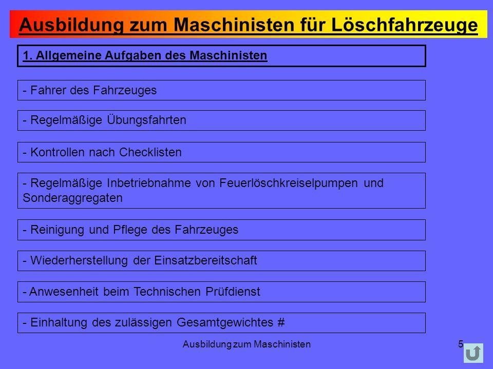 Ausbildung zum Maschinisten5 1. Allgemeine Aufgaben des Maschinisten - Fahrer des Fahrzeuges - Regelmäßige Übungsfahrten - Kontrollen nach Checklisten