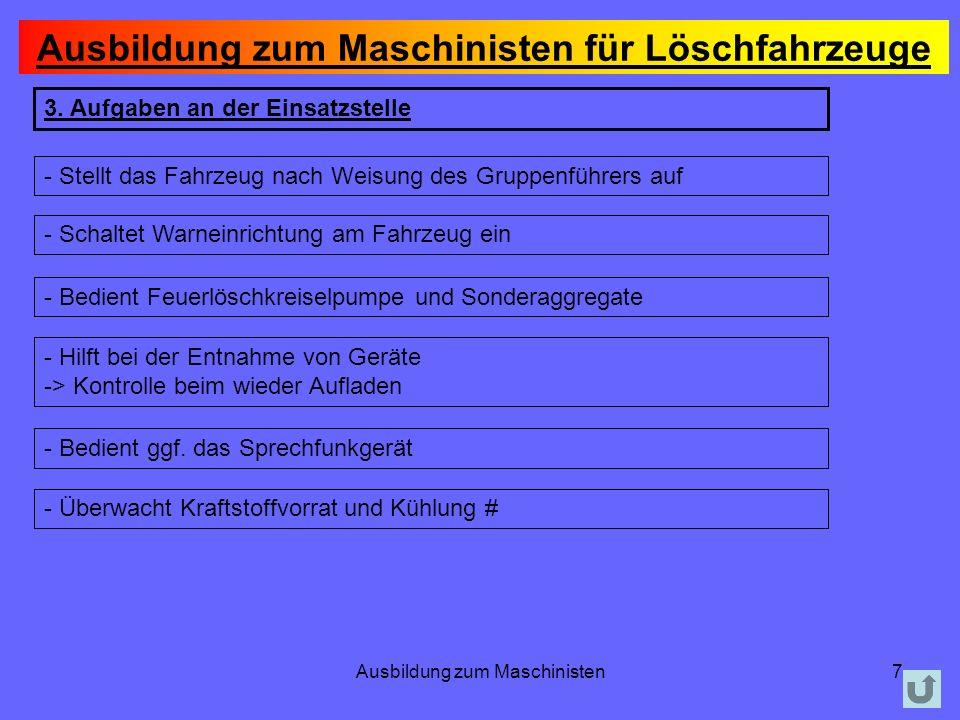 Ausbildung zum Maschinisten7 3. Aufgaben an der Einsatzstelle - Stellt das Fahrzeug nach Weisung des Gruppenführers auf - Schaltet Warneinrichtung am