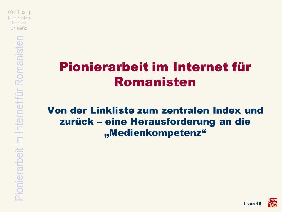 Pionierarbeit im Internet für Romanisten Wolf Lustig Romanisches Seminar Uni Mainz 2 von 19 I Der Ausgangspunkt: Internet im akademischen Unterricht