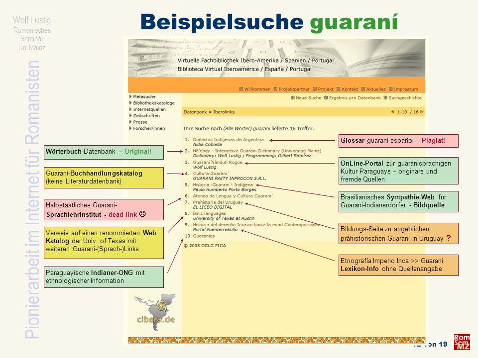 Pionierarbeit im Internet für Romanisten Wolf Lustig Romanisches Seminar Uni Mainz 12 von 19 Beispielsuche guaraní Glossar guaraní-español – Plagiat!