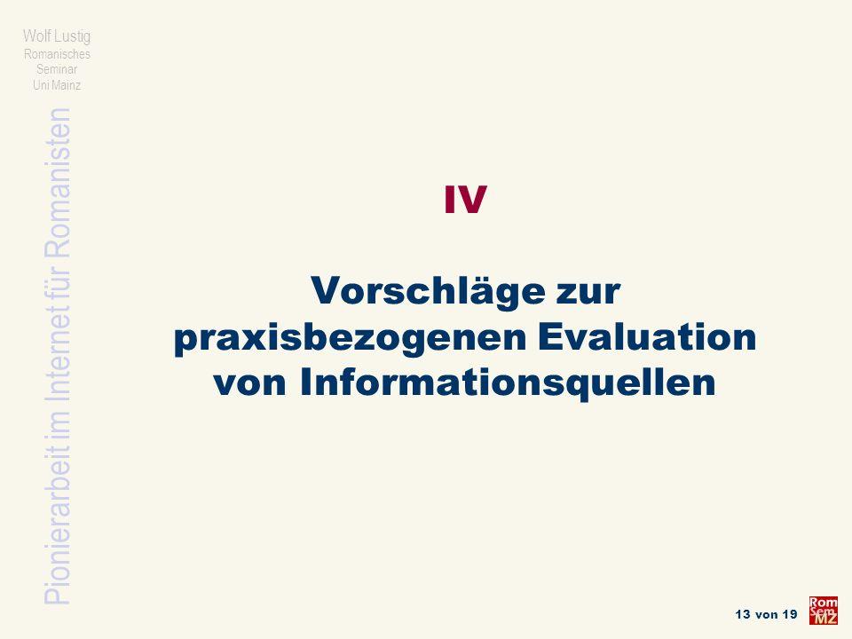 Pionierarbeit im Internet für Romanisten Wolf Lustig Romanisches Seminar Uni Mainz 13 von 19 IV Vorschläge zur praxisbezogenen Evaluation von Informat