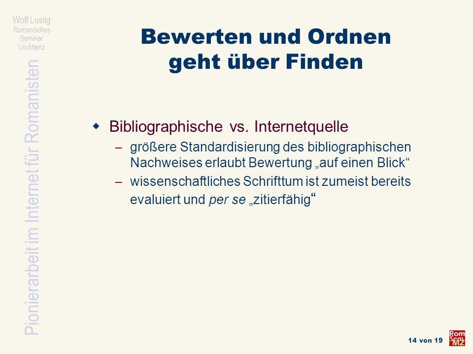 Pionierarbeit im Internet für Romanisten Wolf Lustig Romanisches Seminar Uni Mainz 14 von 19 Bewerten und Ordnen geht über Finden Bibliographische vs.