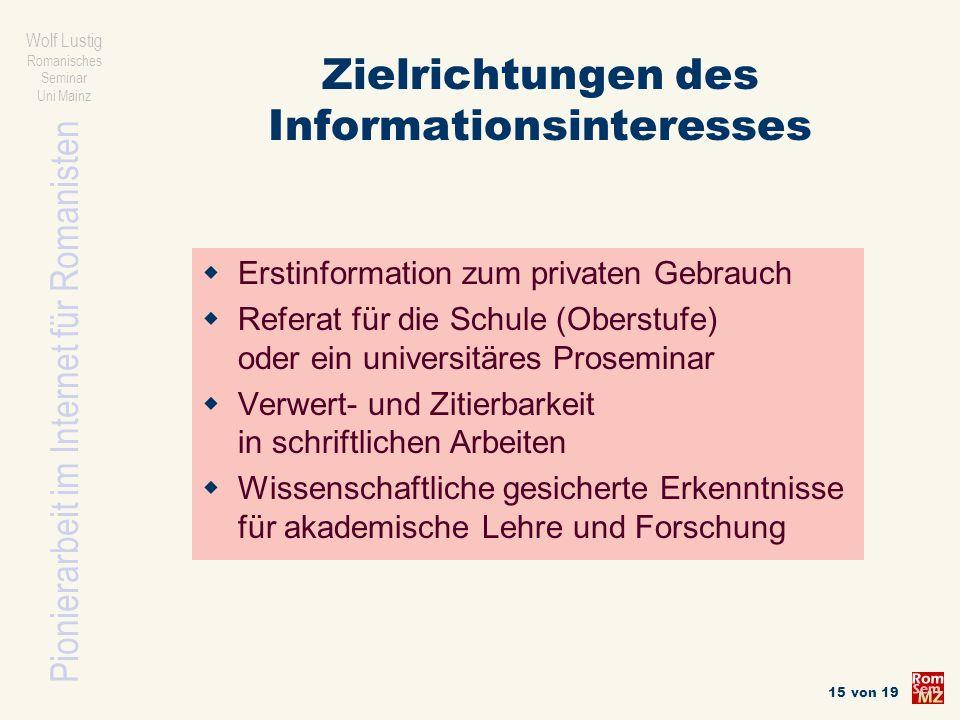 Pionierarbeit im Internet für Romanisten Wolf Lustig Romanisches Seminar Uni Mainz 15 von 19 Zielrichtungen des Informationsinteresses Erstinformation