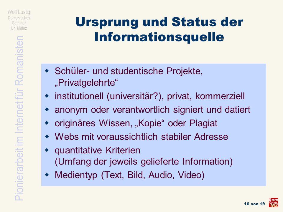 Pionierarbeit im Internet für Romanisten Wolf Lustig Romanisches Seminar Uni Mainz 16 von 19 Ursprung und Status der Informationsquelle Schüler- und s