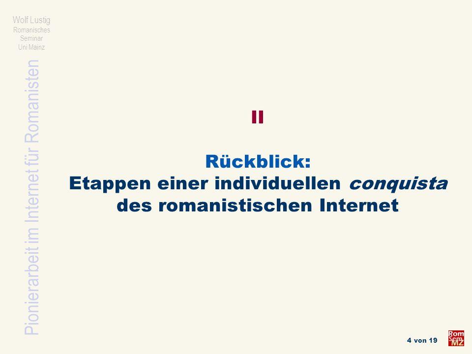 Pionierarbeit im Internet für Romanisten Wolf Lustig Romanisches Seminar Uni Mainz 5 von 19 Kommentierte Linklisten für die Homepage des Romanischen Seminars und Lehrveranstaltungen Ab 1995 besonders im Bereich Landeskunde und lit.