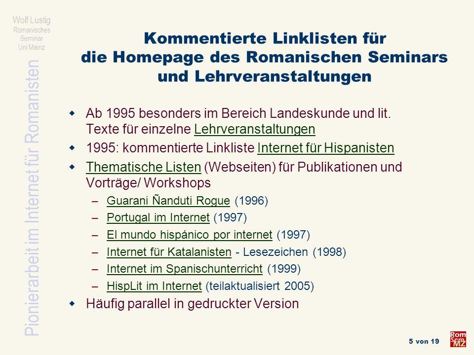 Pionierarbeit im Internet für Romanisten Wolf Lustig Romanisches Seminar Uni Mainz 6 von 19 Wissenschaftliche Übung Einführung ins Internet für Romanisten Bibliographische Recherche Textdatenbanken Trivialisierung und Demokratisierung des Internet abnehmende Medienkompetenz