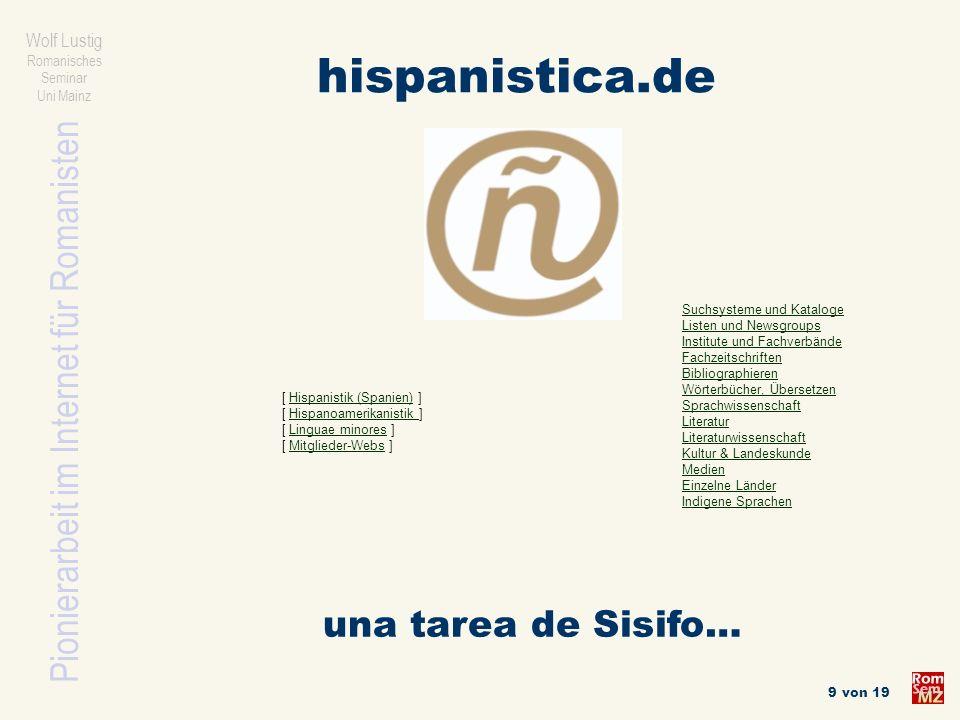 Pionierarbeit im Internet für Romanisten Wolf Lustig Romanisches Seminar Uni Mainz 9 von 19 hispanistica.de una tarea de Sisifo… [ Hispanistik (Spanie