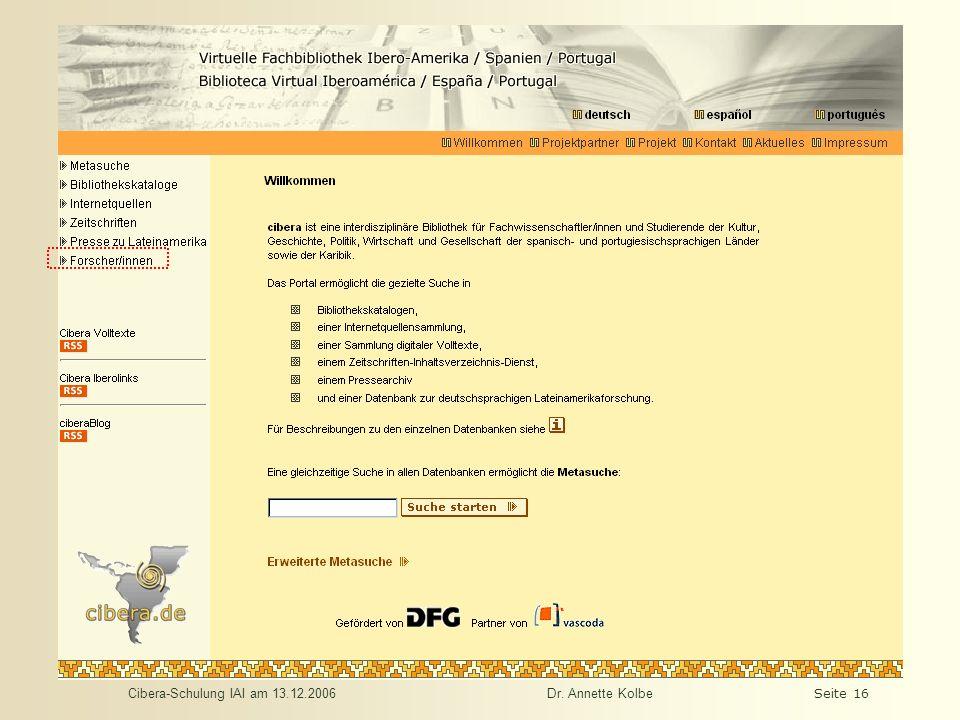 Cibera-Schulung IAI am 13.12.2006Dr. Annette KolbeSeite 16 Einstiegsseite - Orientierung