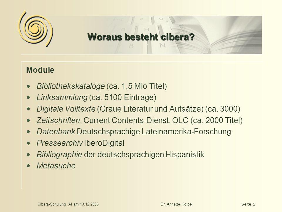 Cibera-Schulung IAI am 13.12.2006Dr. Annette KolbeSeite 5 Woraus besteht cibera.