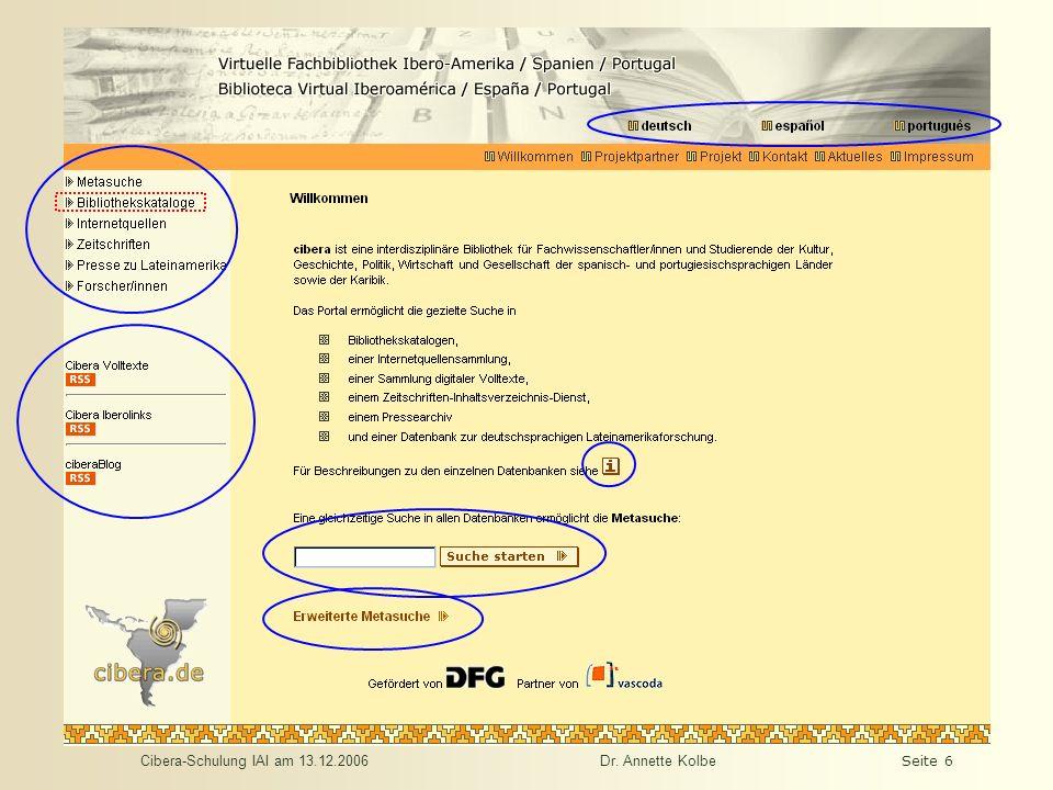 Cibera-Schulung IAI am 13.12.2006Dr. Annette KolbeSeite 6 Einstiegsseite - Orientierung