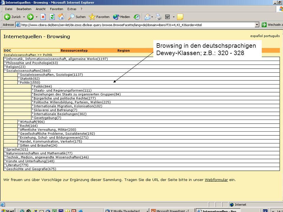 Hispanistentag in Bremen am 02.03.2005Christiane Jungblut9 Browsing to browse heißt übersetzt blättern, stöbern, schmökern, sich umsehen Im Browsing-Modus der Internetquellen werden drei Übersichten angeboten: die ersten drei Ebenen der Dewey Decimal Classification (DDC), Ressourcentypen, Regionen / Länder Allen Quellen wird mindestens eine Klasse der DDC, ein Ressourcentyp und ein Land bzw.