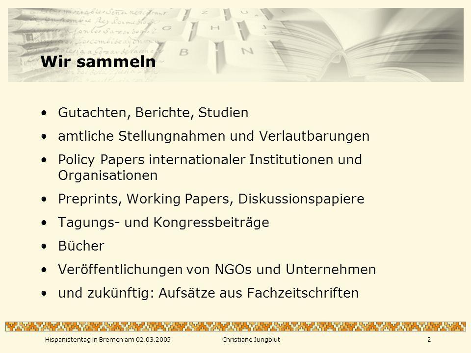 Hispanistentag in Bremen am 02.03.2005Christiane Jungblut1 Digitale Volltexte In der Sammlung digitaler Volltexte wird sogenannte Graue Literatur nachgewiesen und archiviert.