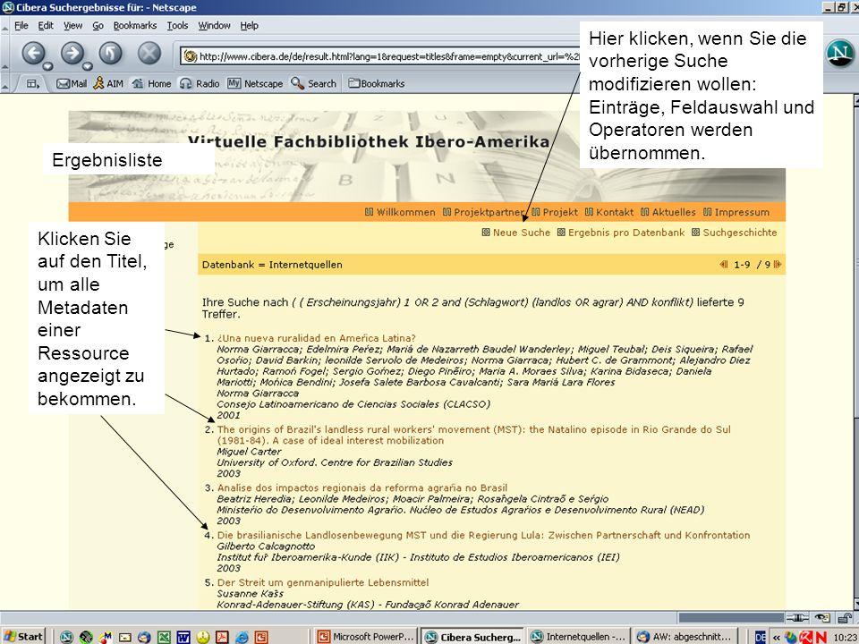 Hispanistentag in Bremen am 02.03.2005Christiane Jungblut6 Sie können die Suchzeilen durch UND oder ODER miteinander verknüpfen Sie können mehrere Suchbegriffe in einer Zeile durch AND oder OR miteinander verknüpfen; und Sie können durch Klammerung die Prioritäten für die einzelnen Verknüpfungen festlegen.