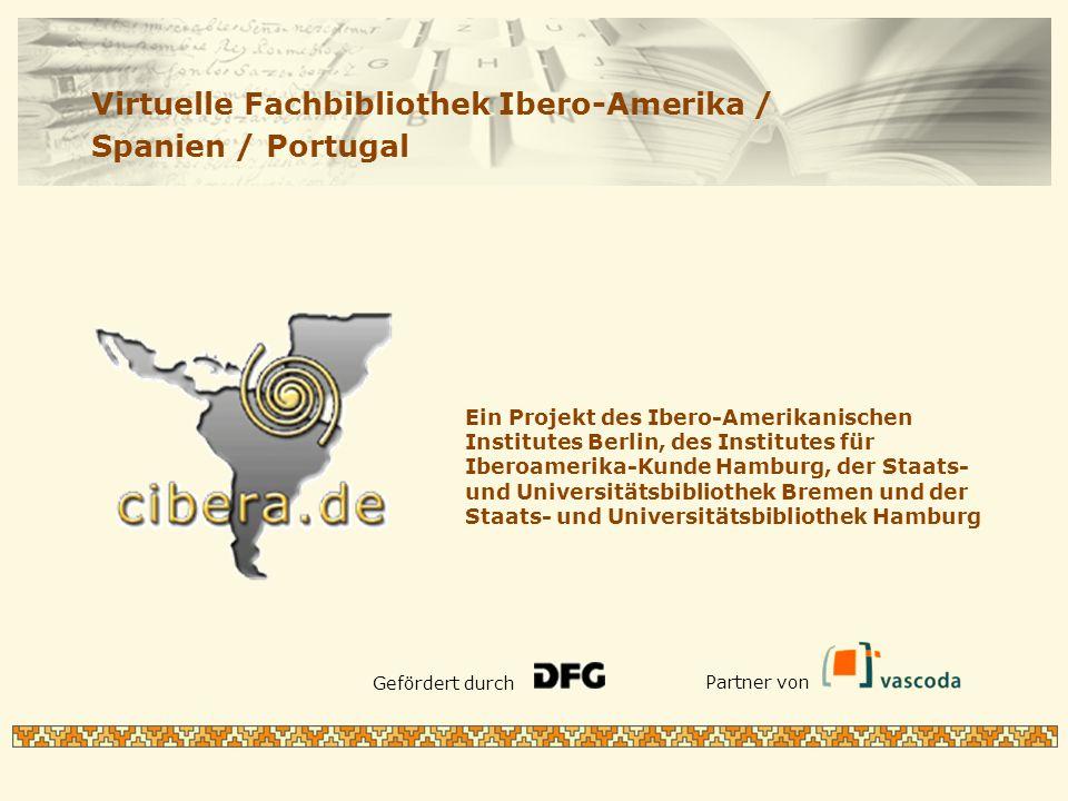 Ein Projekt des Ibero-Amerikanischen Institutes Berlin, des Institutes für Iberoamerika-Kunde Hamburg, der Staats- und Universitätsbibliothek Bremen und der Staats- und Universitätsbibliothek Hamburg Virtuelle Fachbibliothek Ibero-Amerika / Spanien / Portugal Gefördert durch Partner von