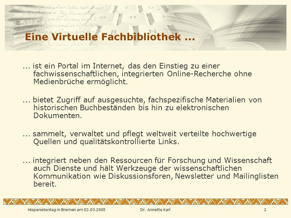 Hispanistentag in Bremen am 02.03.2005Dr. Annette Karl2 Eine Virtuelle Fachbibliothek......