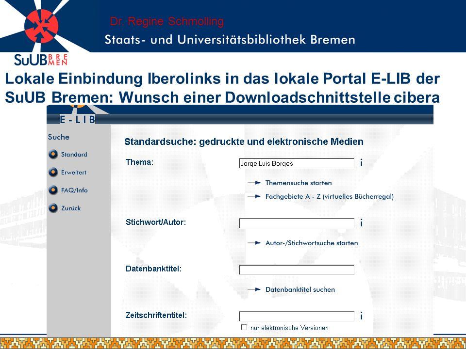 Lokale Einbindung Iberolinks in das lokale Portal E-LIB der SuUB Bremen: Wunsch einer Downloadschnittstelle cibera Dr. Regine Schmolling