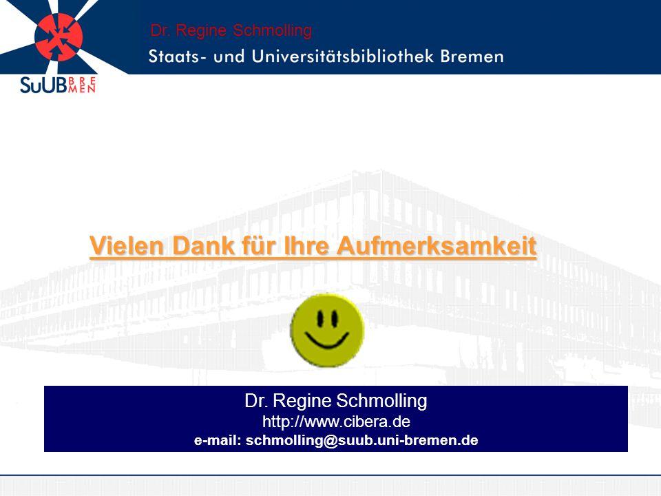 http://www.cibera.de e-mail: schmolling@suub.uni-bremen.de Dr. Regine Schmolling Vielen Dank für Ihre Aufmerksamkeit Vielen Dank für Ihre Aufmerksamke