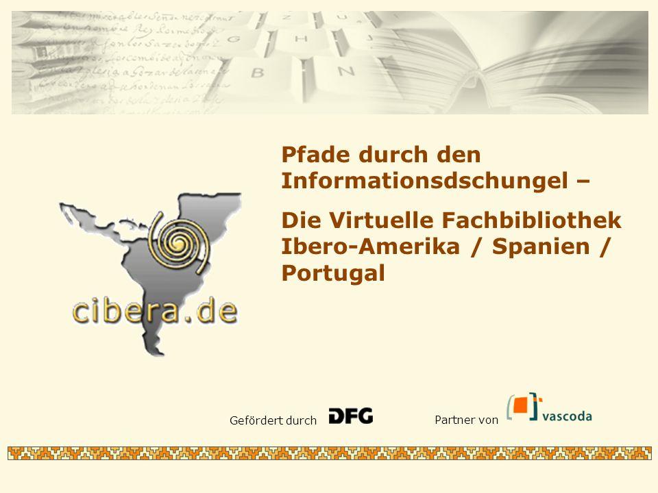 Pfade durch den Informationsdschungel – Die Virtuelle Fachbibliothek Ibero-Amerika / Spanien / Portugal Gefördert durch Partner von