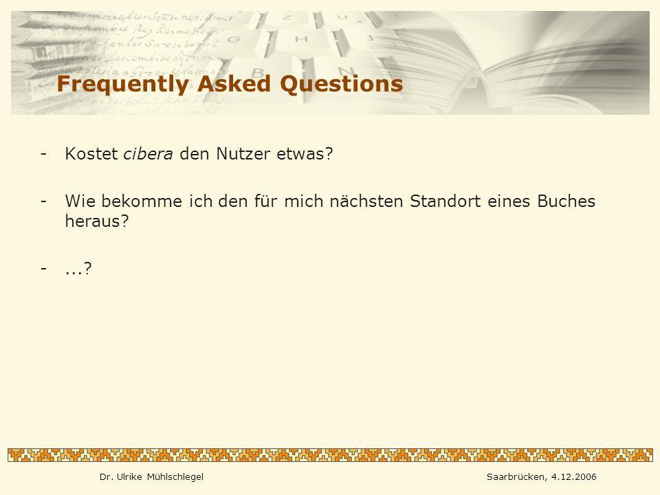 Dr. Ulrike MühlschlegelSaarbrücken, 4.12.2006 Frequently Asked Questions -Kostet cibera den Nutzer etwas? -Wie bekomme ich den für mich nächsten Stand