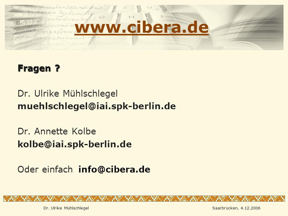 Dr. Ulrike MühlschlegelSaarbrücken, 4.12.2006 www.cibera.de Fragen .