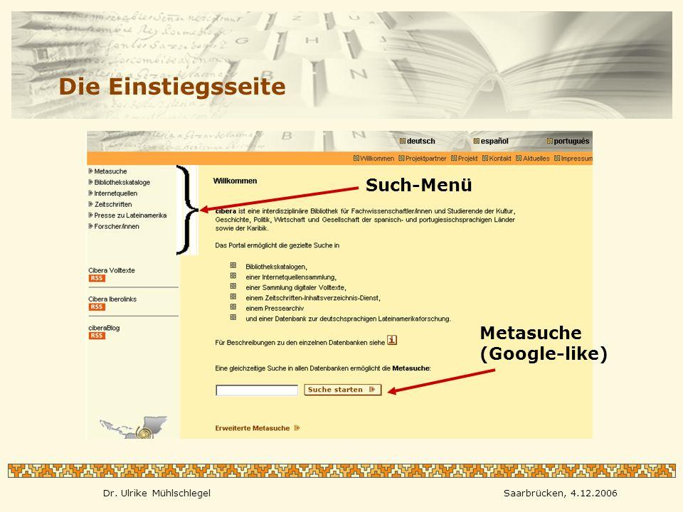 Dr. Ulrike MühlschlegelSaarbrücken, 4.12.2006 Die Einstiegsseite Metasuche (Google-like) Such-Menü