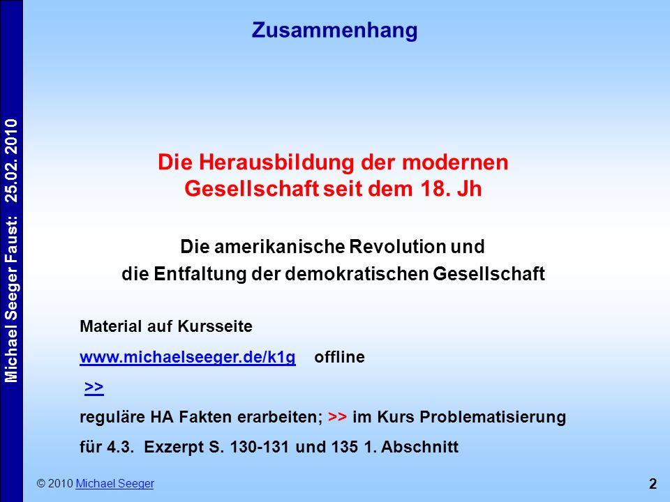 2 Zusammenhang © 2010 Michael SeegerMichael Seeger Die Herausbildung der modernen Gesellschaft seit dem 18. Jh Die amerikanische Revolution und die En