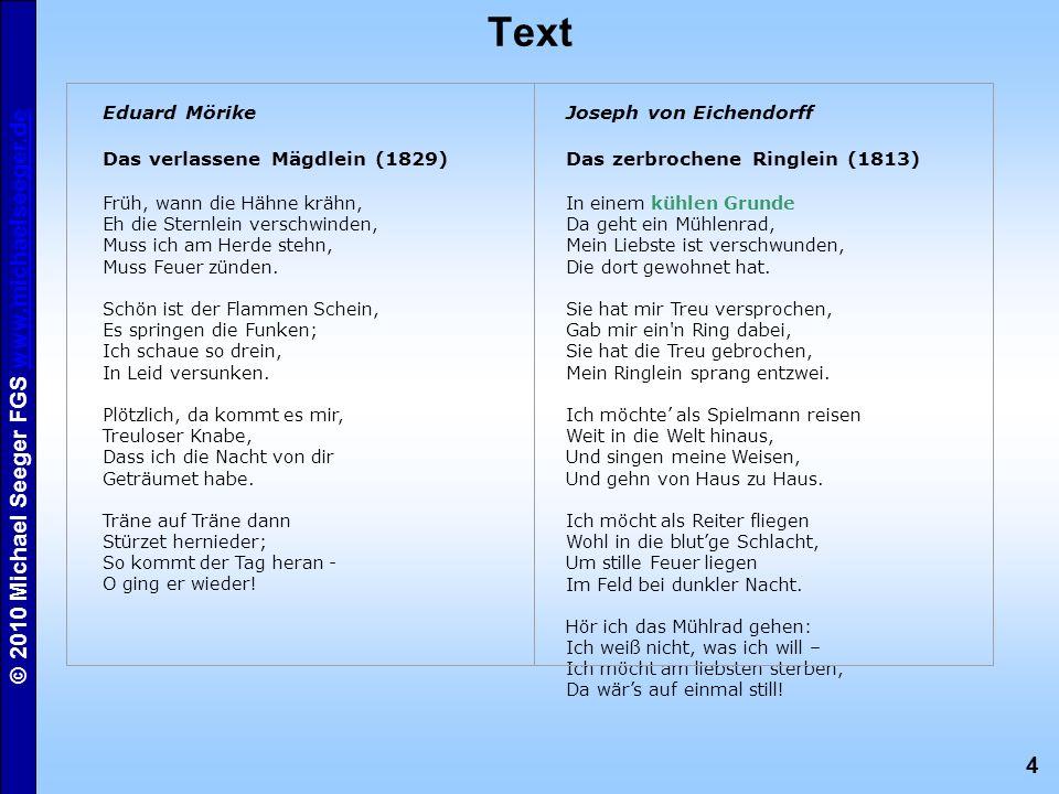 4 © 2010 Michael Seeger FGS www.michaelseeger.dewww.michaelseeger.de Text Eduard Mörike Das verlassene Mägdlein (1829) Früh, wann die Hähne krähn, Eh