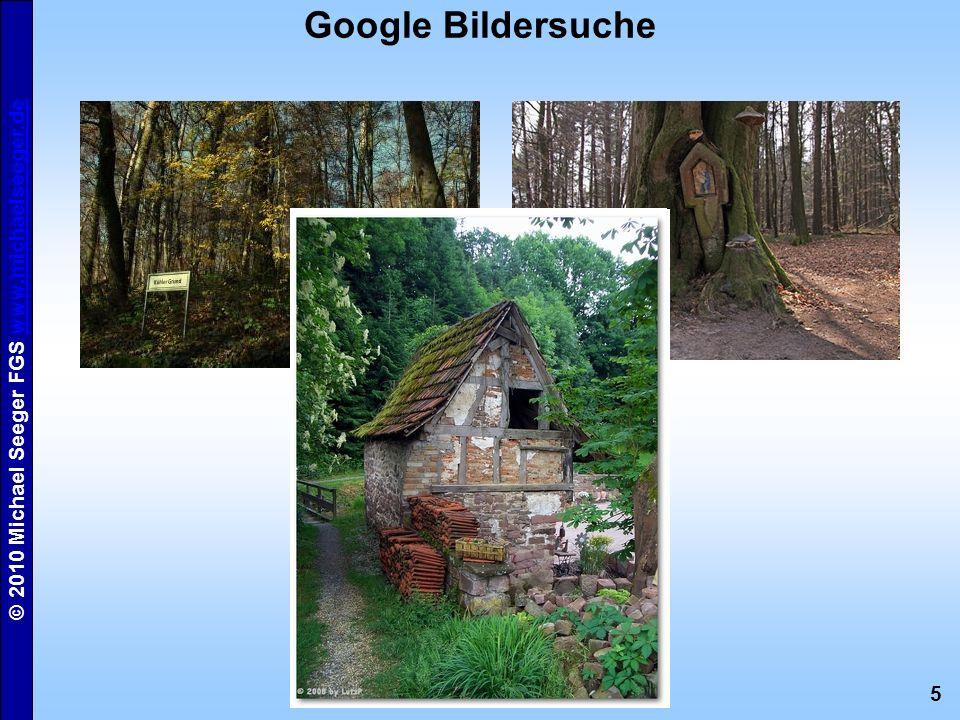 5 © 2010 Michael Seeger FGS www.michaelseeger.dewww.michaelseeger.de Google Bildersuche