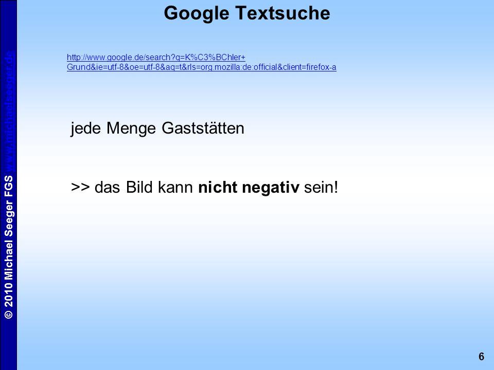 6 © 2010 Michael Seeger FGS www.michaelseeger.dewww.michaelseeger.de Google Textsuche http://www.google.de/search?q=K%C3%BChler+ Grund&ie=utf-8&oe=utf