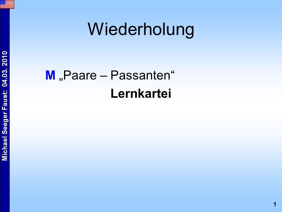 1 Michael Seeger Faust: 04.03. 2010 Wiederholung M Paare – Passanten Lernkartei