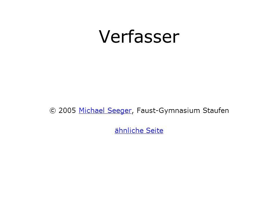 Verfasser © 2005 Michael Seeger, Faust-Gymnasium StaufenMichael Seeger ähnliche Seite