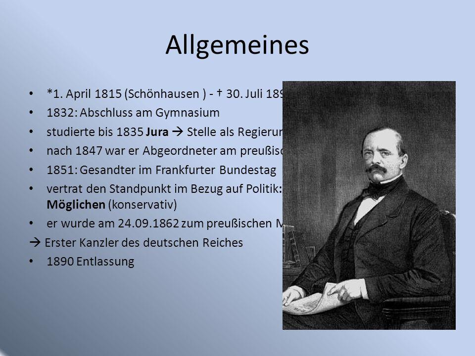 Allgemeines *1. April 1815 (Schönhausen ) - 30. Juli 1898 1832: Abschluss am Gymnasium studierte bis 1835 Jura Stelle als Regierungsreferendar nach 18