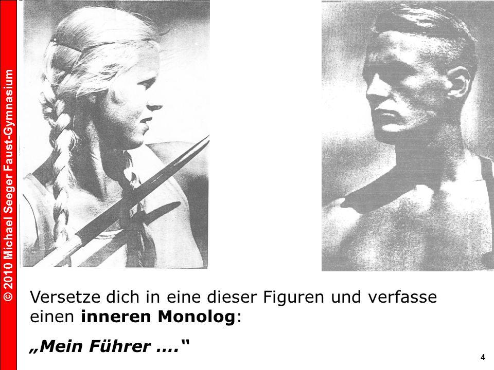 © 2010 Michael Seeger Faust-Gymnasium 4 Versetze dich in eine dieser Figuren und verfasse einen inneren Monolog: Mein Führer ….