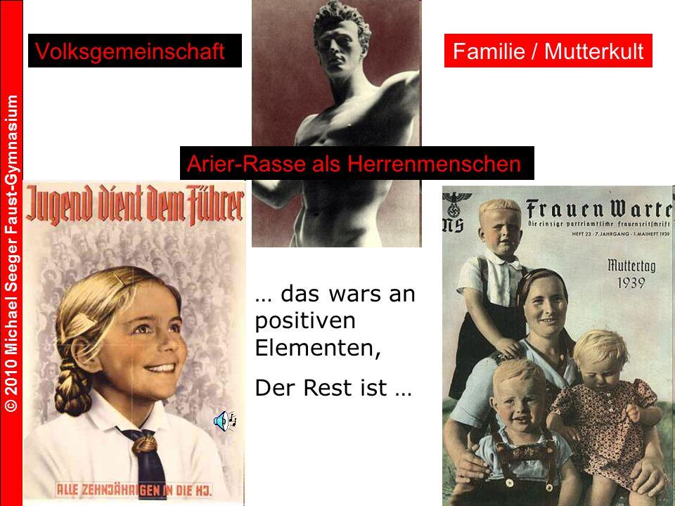 © 2010 Michael Seeger Faust-Gymnasium 5 VolksgemeinschaftFamilie / Mutterkult Arier-Rasse als Herrenmenschen … das wars an positiven Elementen, Der Rest ist …