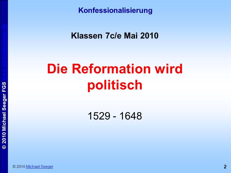 3 © 2010 Michael Seeger FGS www.michaelseeger.dewww.michaelseeger.de Die Entwicklung nach dem Bauernkrieg ML Kaiser Karl V Kurfürst Johann v.