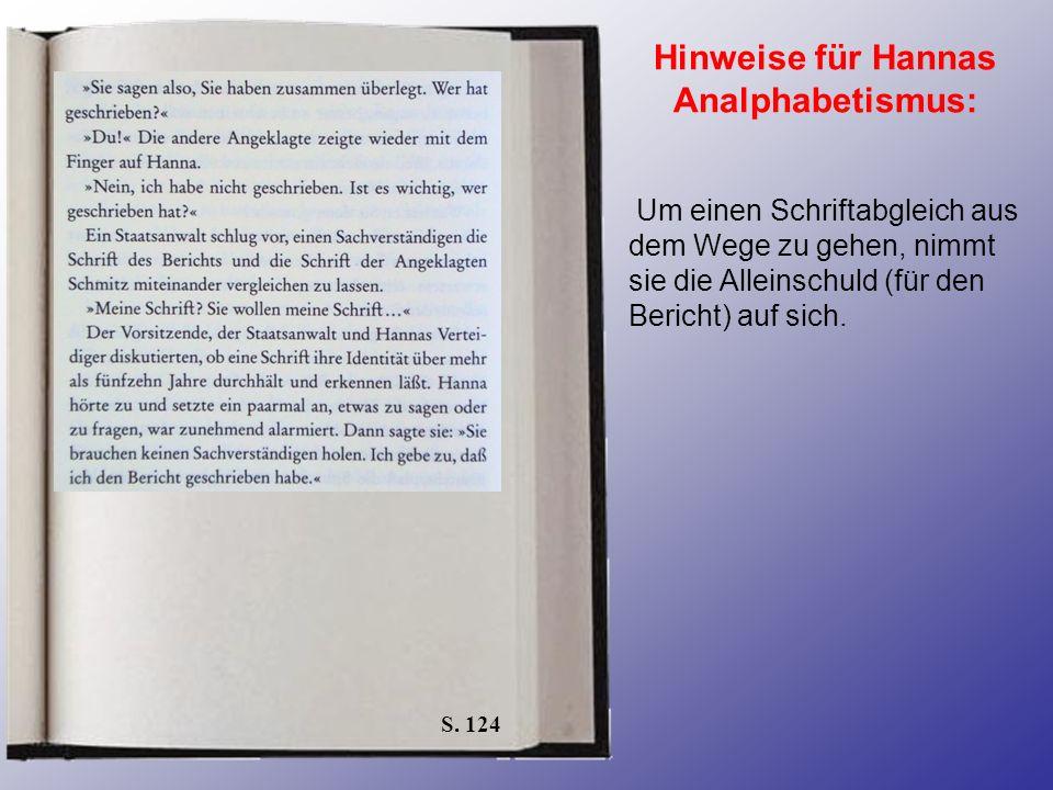 S. 124 Hinweise für Hannas Analphabetismus: Um einen Schriftabgleich aus dem Wege zu gehen, nimmt sie die Alleinschuld (für den Bericht) auf sich.
