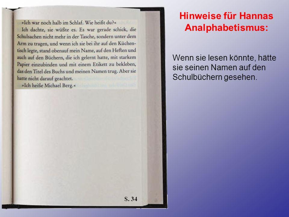 S. 34 Hinweise für Hannas Analphabetismus: Wenn sie lesen könnte, hätte sie seinen Namen auf den Schulbüchern gesehen.
