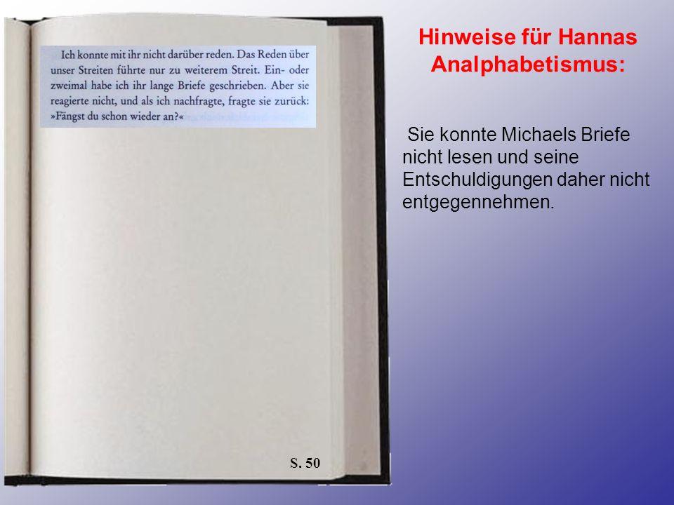 S. 50 Hinweise für Hannas Analphabetismus: Sie konnte Michaels Briefe nicht lesen und seine Entschuldigungen daher nicht entgegennehmen.