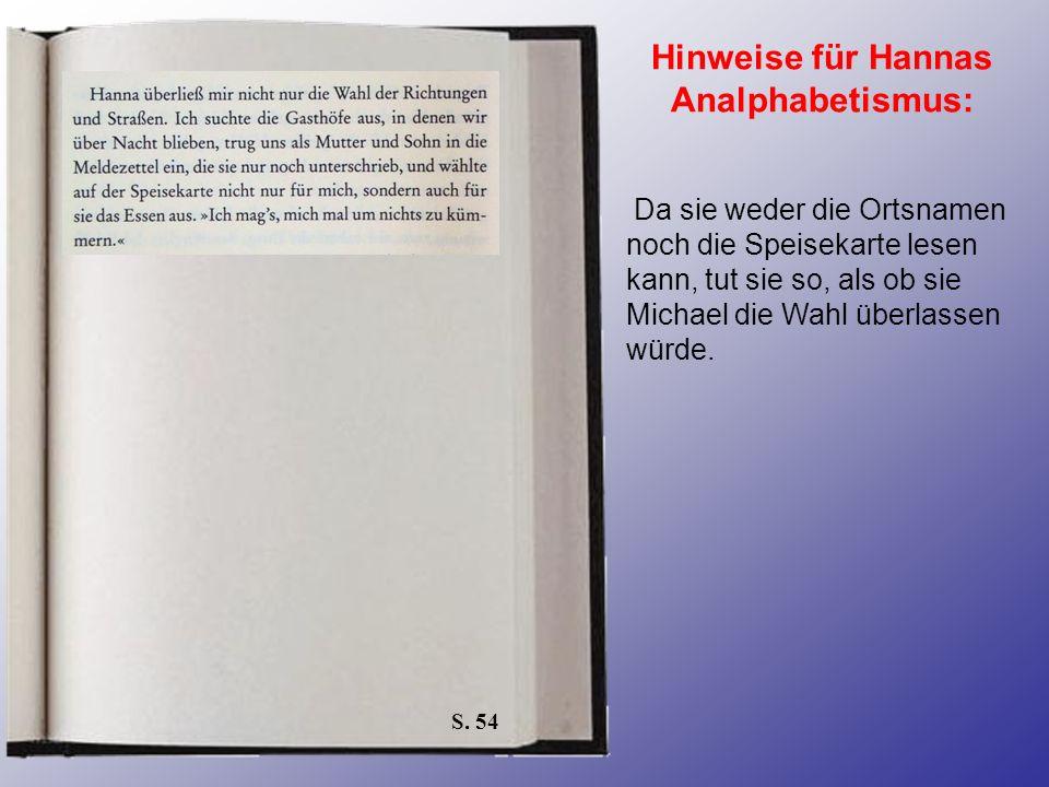 S. 54 Hinweise für Hannas Analphabetismus: Da sie weder die Ortsnamen noch die Speisekarte lesen kann, tut sie so, als ob sie Michael die Wahl überlas