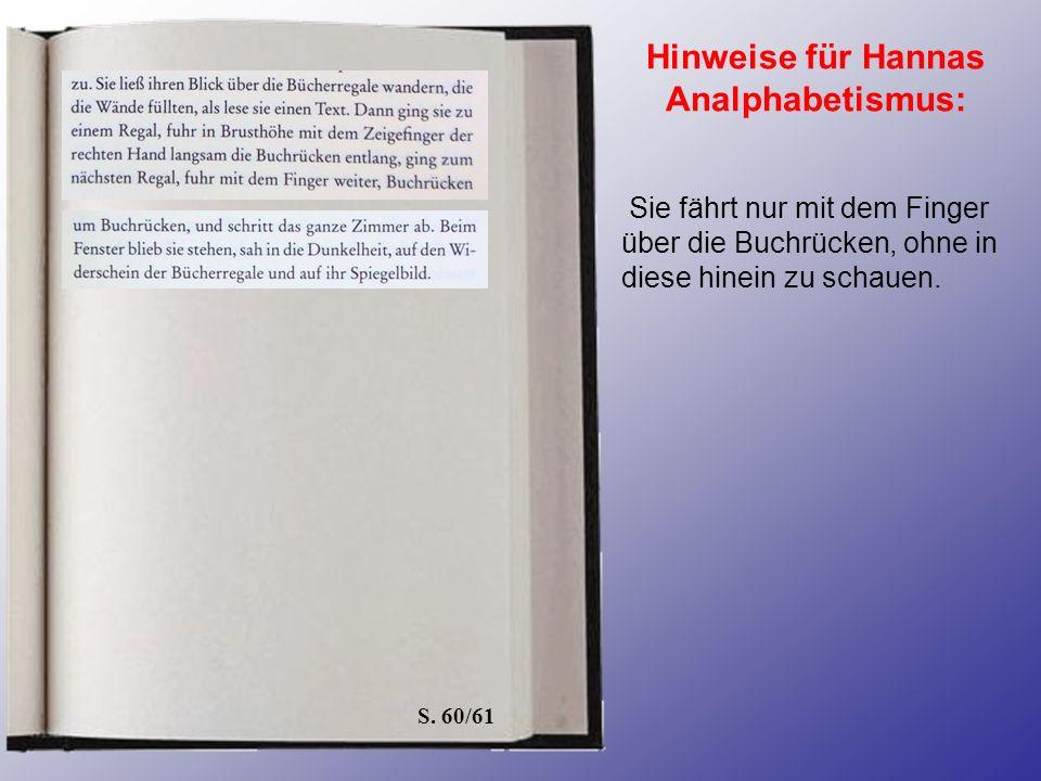 S. 60/61 Hinweise für Hannas Analphabetismus: Sie fährt nur mit dem Finger über die Buchrücken, ohne in diese hinein zu schauen.